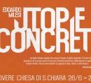 26 giugno 2016, ore 17.00Lovere, chiesa di Santa ChiaraUTOPIE CONCRETE. Edoardo Milesi
