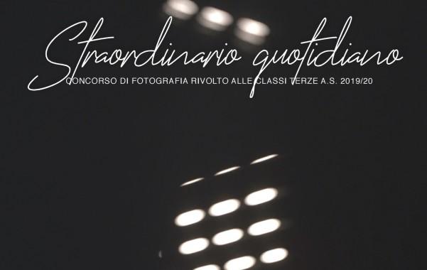 STRAORDINARIO QUOTIDIANO, Concorso di fotografia rivolto alle classi terze, anno scolastico 2019-2020